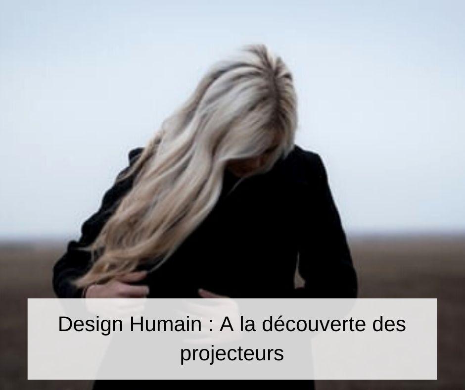 Le type Projecteur dans le Design Humain