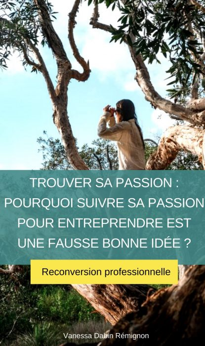 trouver sa passion : pourquoi suivre sa passion est une fausse bonne idée